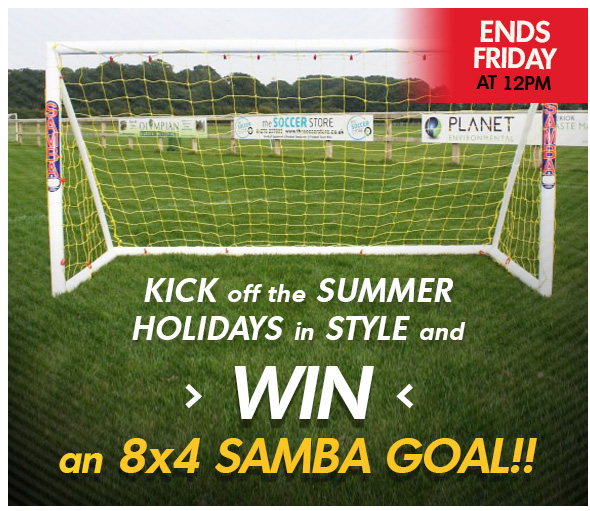 KICK OFF THE SUMMER HOLIDAYS IN STYLE AND WIN AN 8X4 SAMBA GOAL!!